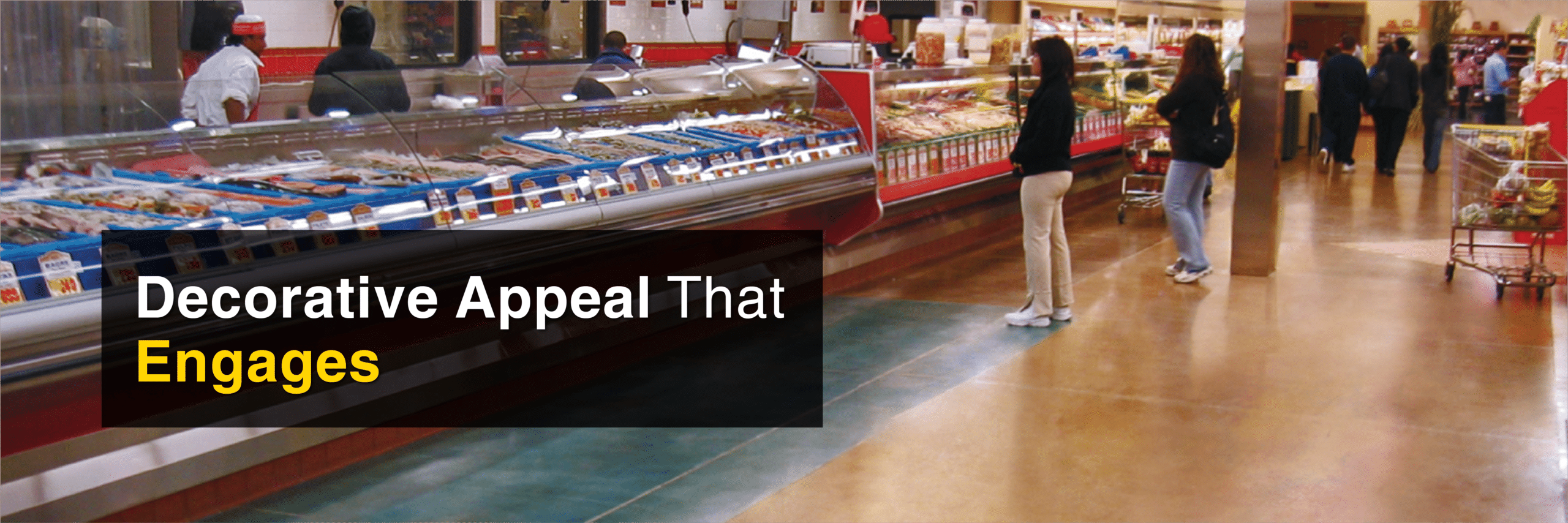 Grocery store meat counter floor area with concrete acid stain and industrial top coat with tag line: Decorative Appeal That Engages. Kemiko Is Decorative Concrete Made Easy.